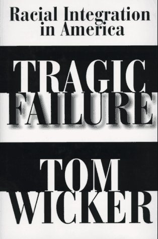 Tragic Failure: Racial Integration in America (Wicker Tom)