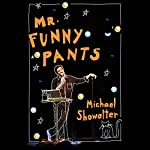 Mr. Funny Pants | Michael Showalter