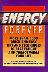Energy Forever: More Than 1,000 Quick and Easy Tips and Techniques to Beat Fatigue and Turbocharge Your Life