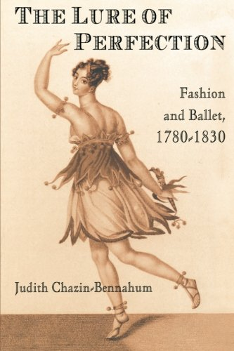 19th Century Ballet Costumes (The Lure of Perfection: Fashion and Ballet, 1780-1830)