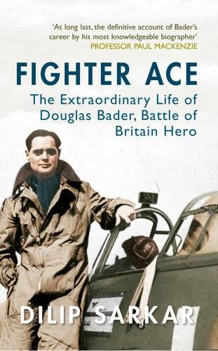 Read Online Fighter Ace: The Extraordinary Life of Douglas Bader, Battle of Britain Hero PDF