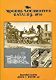 The Rogers Locomotive Catalog, 1876, Rogers Locomotive and Machine Works, 0911020071