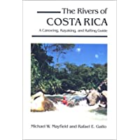 The Rivers of Costa Rica: A Canoeing, Kayaking, and Rafting Guide