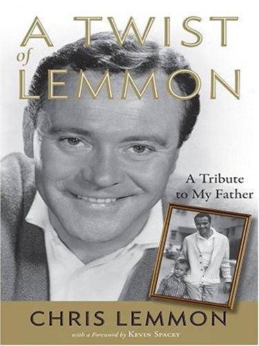 A Twist of Lemmon: A Tribute to My Father, Jack Lemmon