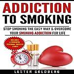 Stop Smoking: The Easy Way & Overcome Your Smoking Addiction for Life: Quit Smoking: Addiction to Smoking Series, Book 1 | Lester Goldberg