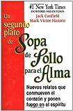 Un segundo plato de Sopa de Pollo para el Alma: Nuevos relatos que conmueven el corazon y ponen fuego en el espiritu (Chicken Soup for the Soul) (Spanish Edition)