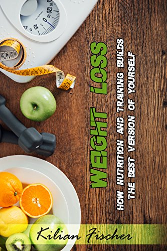 Weight Loss: How Nutrition and Training builds the best version of yourself, Feel Happier And Healthier, Have A More Balanced Life (Intermittent Fasting, Paleo Diet, Bodyweight Workout, Lifebalance)