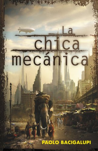 La chica mecánica (Spanish Edition) by [Bacigalupi, Paolo]