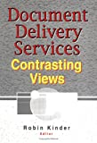 Document Delivery Services Vol. 30 : Contrasting Views, Linda S Katz, Robin Kinder, 0789005409