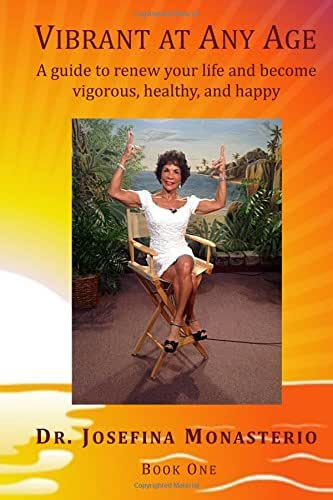 Vibrant at Any Age: A guide to renew your life and become vigorous, healthy, and happy