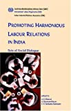 Promoting Harmonious Labour Relations in India. the Role of Social Dialogue, A. Oberai and A. Sivananthiran, 922111905X
