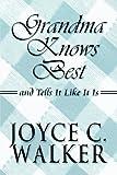 Grandma Knows Best, Joyce C. Walker, 1615461744