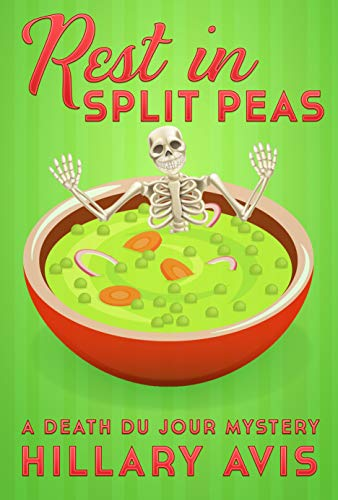 Rest In Split Peas: A Death du Jour Mystery #2 by [Avis, Hillary]