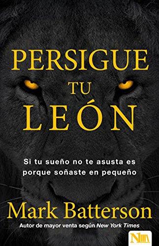 Persigue tu leon: Si tu sueño no te asusta es porque soñaste en pequeño (Spanish Edition) [Mark Batterson] (Tapa Blanda)
