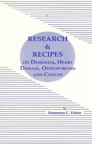 Research and Recipes on Dementia, Heart Disease, Osteoporosis and Cancer