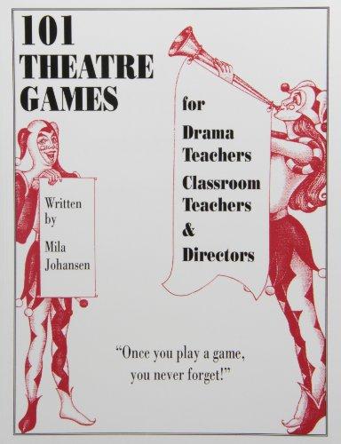 101 Theatre Games for Drama Teachers, Classroom Teachers & Directors