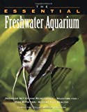 The Essential Freshwater Aquarium, Howell Book House Staff, 0876053312