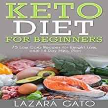 Keto Diet for Beginners: 75 Low-Carb Recipes for Weight Loss, and 14-Day Meal Plan Audiobook by Lazara Gato Narrated by Lena Lang