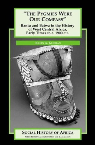 The Pygmies Were Our Compass: Bantu and Batwa in the History of West Central Africa, Early Times to c. 1900 C.E. (Social