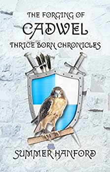 The Forging of Cadwel: Thrice Born Chronicles by [Hanford, Summer]