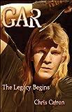 GAR the Legacy Begins, Chris Catron, 1424103517
