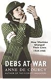 Debs at War: 1939-1945: 1939-45 (WOMEN IN HISTORY)