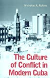 The Culture of Conflict in Modern Cuba, Nicholas A. Robins, 0786414154