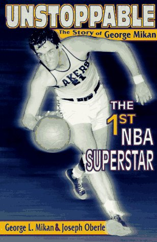 Unstoppable: The Story of George Mikan, the First NBA Superstar ()