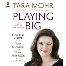 Playing Big: Find Your Voice, Your Mission, Your Message Audiobook by Tara Mohr Narrated by Tara Mohr