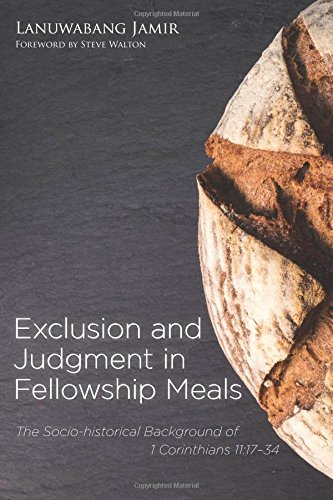 Download Exclusion and Judgment in Fellowship Meals: The Socio-historical Background of 1 Corinthians 11:17-34 pdf