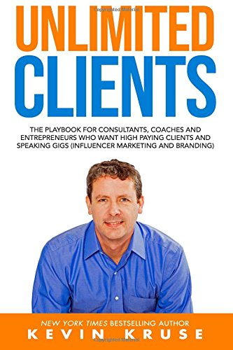 Unlimited Clients: The Playbook for Consultants, Coaches and Entrepreneurs Who Want High Paying Clients and Speaking Gigs (Influencer Marketing and Branding) pdf epub
