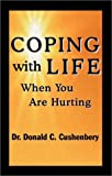 Coping with Life When You Are Hurting, Donald C. Cushenbery, 1588511529