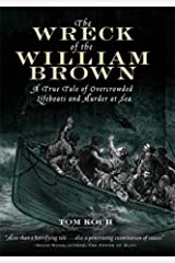 The Wreck of the William Brown : A True Tale of Overcrowded Lifeboats and Murder at Sea Hardcover