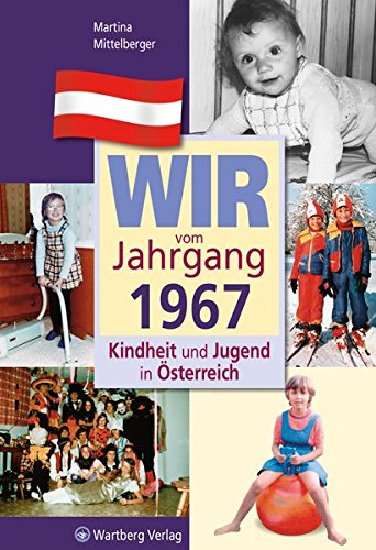Wir vom Jahrgang 1967-Kindheit und Jugend in Österreich (Jahrgangsbände Österreich)