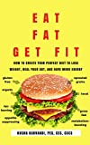 #1: Eat Fat, Get Fit: How to Create YOUR Perfect Diet to Lose Weight, Heal Your Gut, and Have More Energy