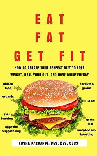 Eat Fat, Get Fit: How to Create YOUR Perfect Diet to Lose Weight, Heal Your Gut, and Have More Energy by Kusha Karvandi