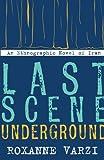 Last Scene Underground: An Ethnographic Novel of Iran