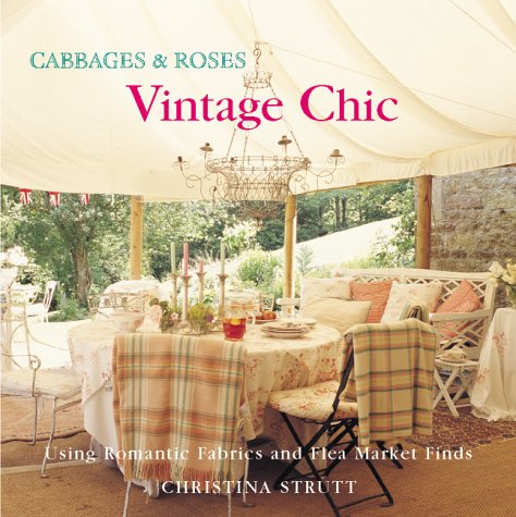 Cabbages & Roses: Vintage Chic : Using Romantic Fabrics and Fleamarket Finds
