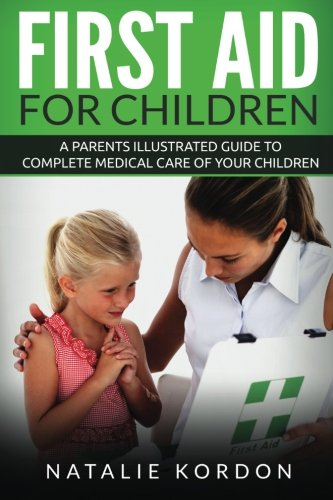 First-Aid-for-Children-A-Parents-Illustrated-Guide-to-Complete-Medical-Care-of-Your-Children