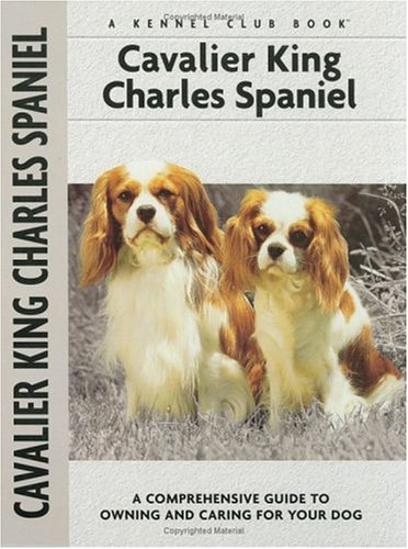 Cavalier King Charles Spaniel: A Comprehensive Guide to Owning and Caring for Your Dog
