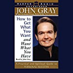How to Get What You Want and Want What You Have | John Gray