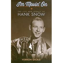 I'm Movin' On: The Life and Legacy of Hank Snow by Vernon Oickle (2014-06-07)