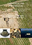 img - for Croatia at the Crossroads: A consideration of archaeological and historical connectivity: Proceedings of conference held at Europe House, Smith ... accession of Croatia to the European Union book / textbook / text book