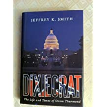 Dixiecrat: The Life and Times of Strom Thurmond