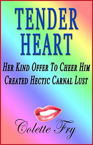 TENDER HEART: Her Kind Offer To Cheer Him Created Hectic Carnal Lust