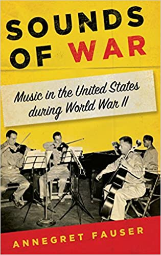 Sounds Of War: Music In The United States During World War II ...