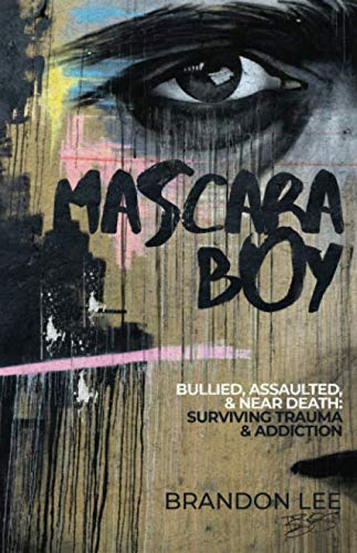 Mascara Boy: Bullied, Assaulted, & Near Death: Surviving Trauma & Abuse (Mascara Book)