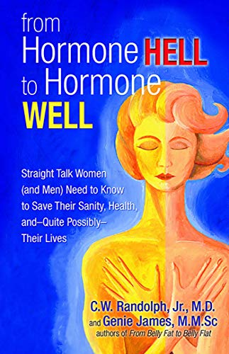 From Hormone Hell to Hormone Well: Straight Talk Women (and Men) Need to Know to Save Their Sanity, Health, and-Quite Possibly-Their ()