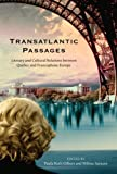 Transatlantic Passages: Literary and Cultural Relations Between Quebec and Francophone Europe, Milena Santoro, Paula Ruth Gilbert, 0773537902