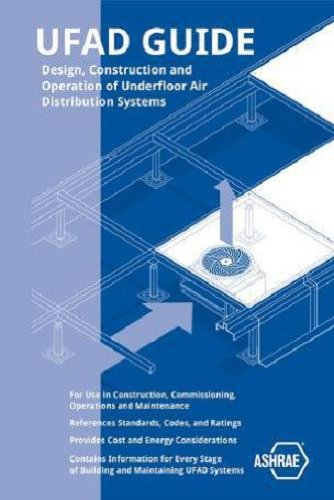UFAD Guide: Design, Construction and Operation of Underfloor Air Distribution Systems